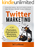 Twitter Marketing For Promoters, Entertainers, Musicians, and Artists: From the Author, How To Gain 100,000 Twitter Followers, Secrets Revealed by An Expert (Dare 2B GR8 Book 6)