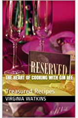 The Heart Of Cooking With Gin Lee: Treasured Recipes Kindle Edition