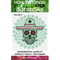 HOW TO GROW MARIJUANA OUTDOORS: PROFESSIONAL GUERILLA GROWING TOOLS & TECHNIQUES