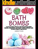 Bath Bombs: Learn to Make Natural, Skin-Nourishing Bath Bombs, Bath Melts, and Bath Truffles at Home with Cheap, Organic…