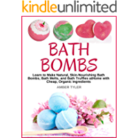 Bath Bombs: Learn to Make Natural, Skin-Nourishing Bath Bombs, Bath Melts, and Bath Truffles at Home with Cheap, Organic…