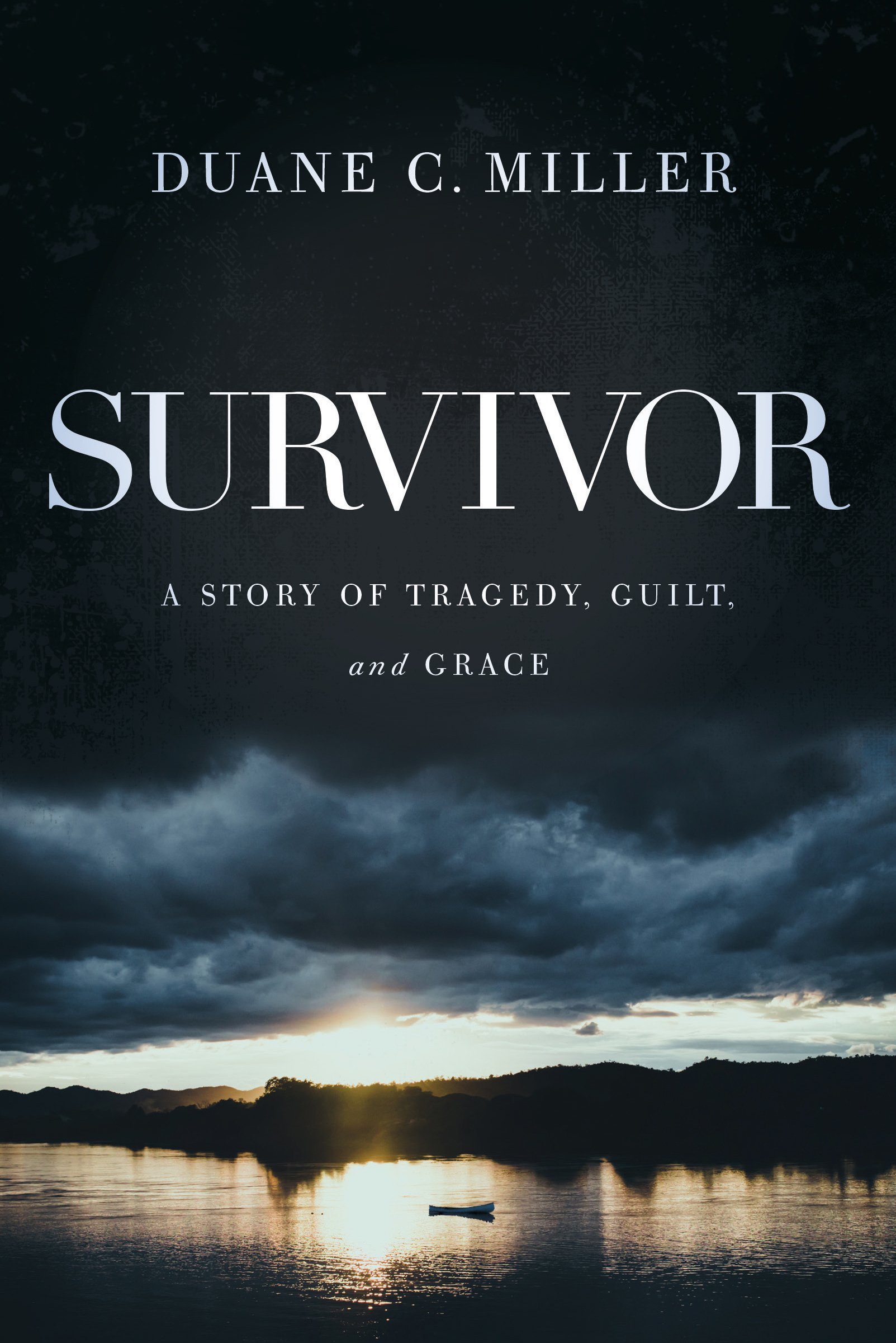 Survivor a story of tragedy guilt and grace duane c miller survivor a story of tragedy guilt and grace duane c miller 9781627075961 amazon books fandeluxe Gallery
