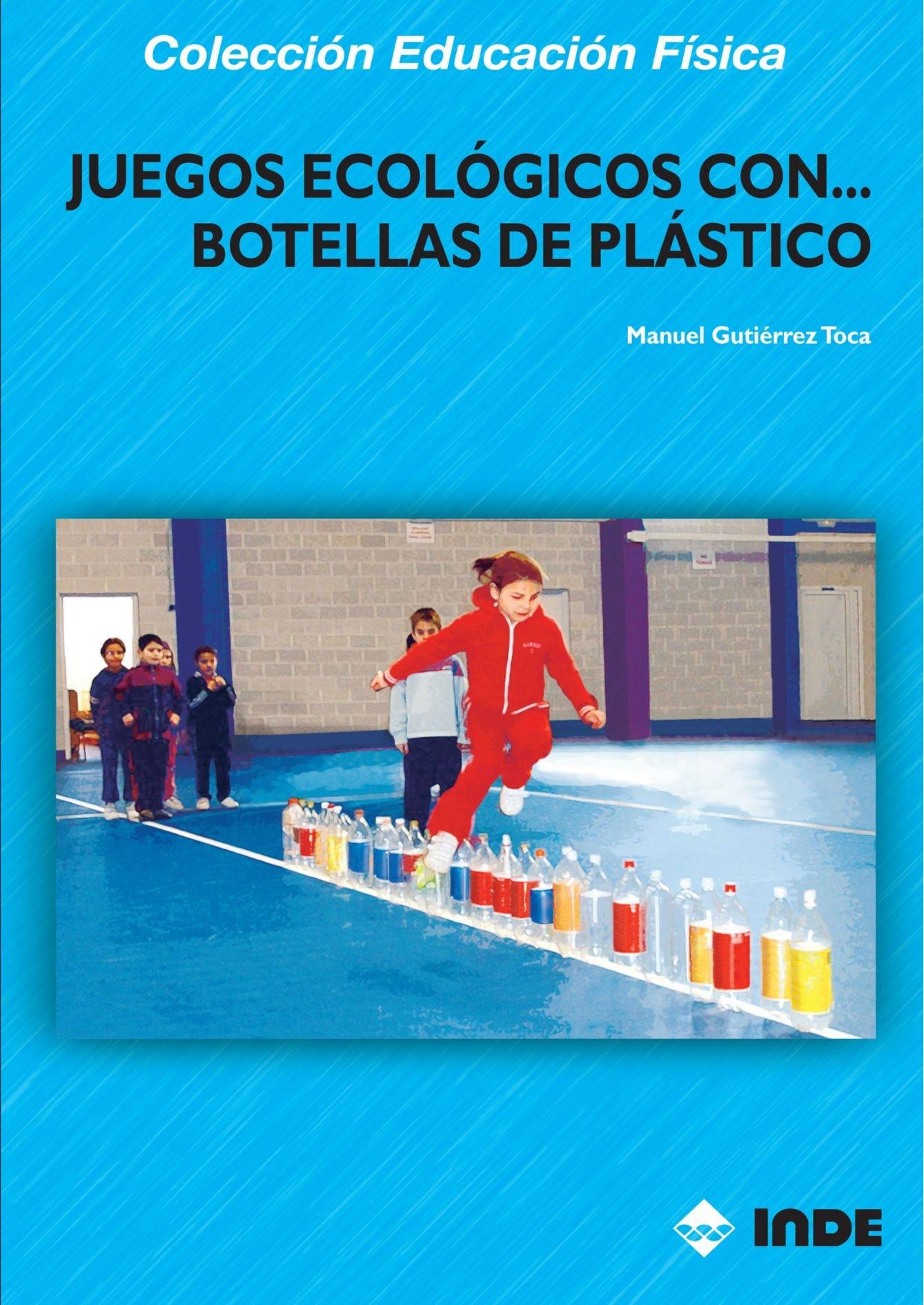 Juegos Ecológicos Con Botellas De Plástico Educación Física... Juegos: Amazon.es: Manuel Gutiérrez Toca: Libros