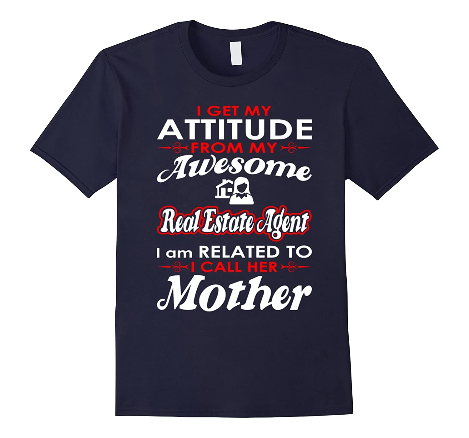 I Get Attitude Real Estate Agent Call Mother T Shirt-TD