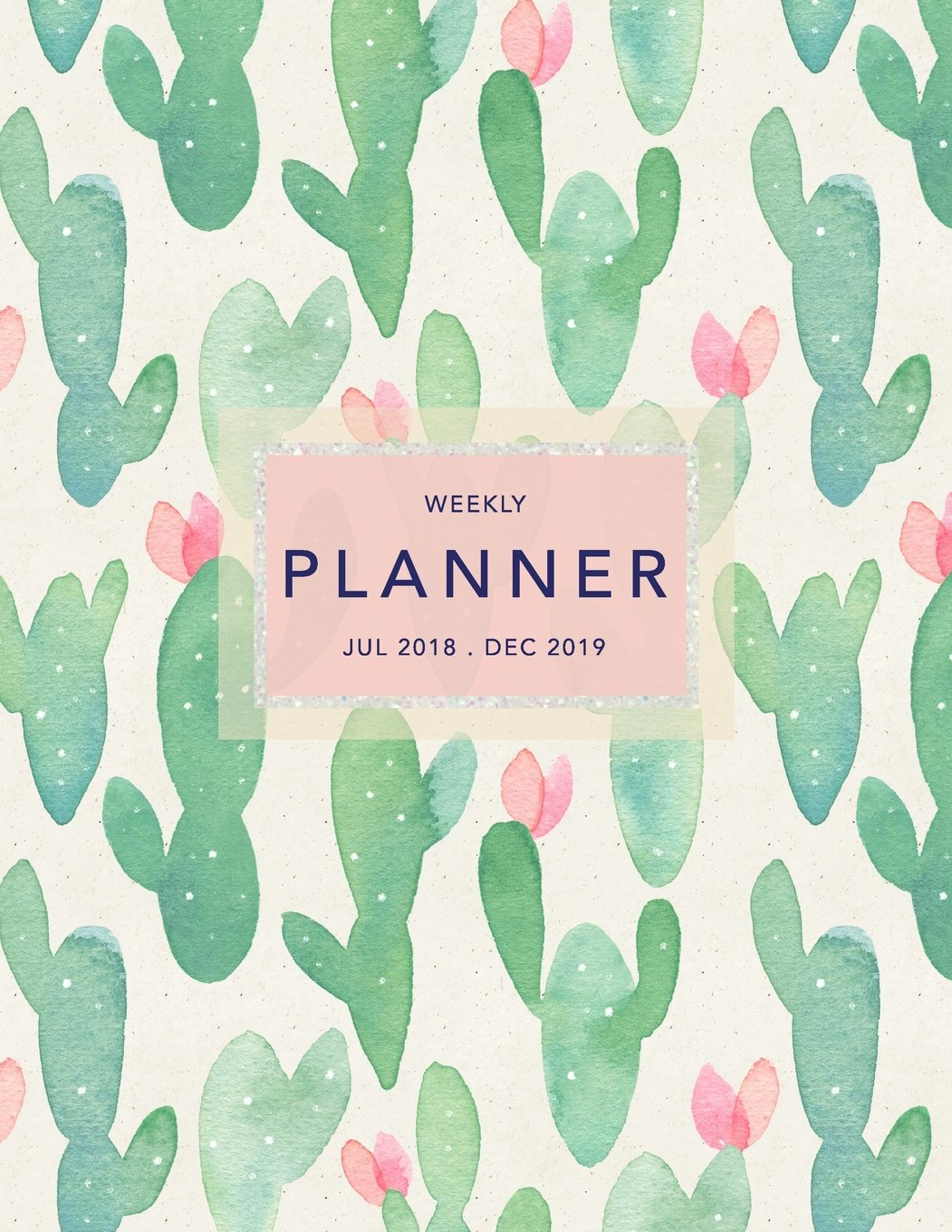Weekly Planner 2018-2019: Cactus Design | Jul 18 - Dec 19 ...