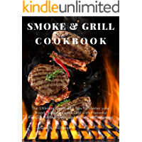 Smoke and Grill Cookbook: The Ultimate Guide and Tips to Master your Wood Pellet Smoker&Grill with Flavorful Recipes for…