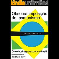 Obscura Imposição do Comunismo no Brasil!: Decálogo de Lenin – o verdadeiro golpe contra o país