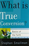 What Is True Conversion? (Basics of the Faith) (Basics of the Reformed Faith)