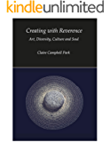 Creating with Reverence: Art, Diversity, Culture and Soul
