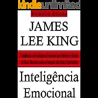 Inteligencia Emocional: Trabalhando com Inteligência Emocional para Melhorar a Gestão da Raiva: Descubra como as Emoções são Feitas e Controladas