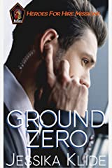 Ground Zero (Heroes For Hire: Missions Book 1) Kindle Edition