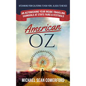 American OZ: An Astonishing Year Inside Traveling Carnivals at State Fairs & Festivals: Hitchhiking From California to…