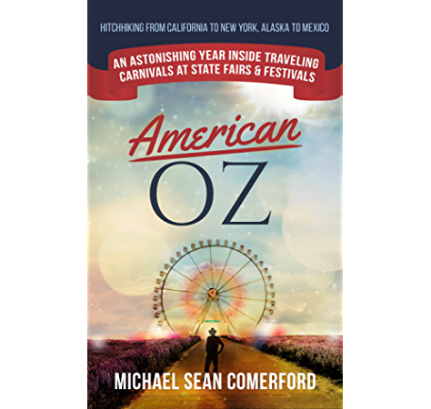 Amazon Com American Oz An Astonishing Year Inside Traveling Carnivals At State Fairs Festivals Hitchhiking From California To New York Alaska To Mexico Ebook Comerford Michael Sean Kindle Store