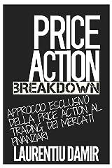 Price Action Breakdown: Approccio Esclusivo Della Price Action Al Trading Dei Mercati Finanziari (Italian Edition) Kindle Edition