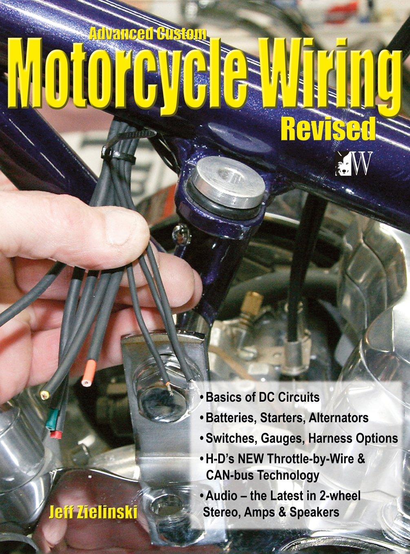 Advanced Custom Motorcycle Wiring Revised Edition Audio Jeff Zielinski 9781941064078 Books