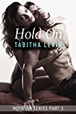 Hold On - Part Three (The Hold On Series Book 3)
