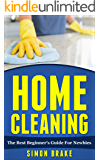 Home Cleaning: The Best Beginner's Guide For Newbies (Interior Design, Home Organizing, Home Cleaning, Home Living, Home Construction, Home Design Book 2)