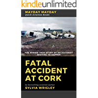 Fatal Accident At Cork: The Sordid True Story (MAYDAY MAYDAY Quick Aviation Reads Book 1)