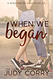 When We Began: A Best Friend's Brother/Stuck Together Sweet Romance (Ridgewater High Romance Book 0)