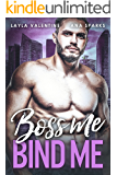 Boss Me, Bind Me - A Billionaire Romance (Bought By The Boss Book 4)