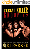 Serial Killer Groupies and Hybristophilia: Why Some Women Love Serial Killers and are Sexually Aroused by Hardened Criminals (English Edition)
