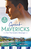 Greek Mavericks: For The Greek's Revenge/The Consequence of His Vengeance/The Greek's Pleasurable Revenge/Taken by Her Greek Boss (One Night With Consequences)