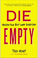 Die Empty: Unleash Your Best Work Every Day Paperback