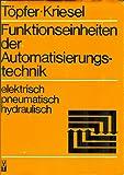 Funktionseinheiten der Automatisierungstechnik. Elektrisch, pneumatisch, hydraulisch