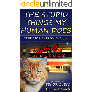 The Stupid Things My Human Does: True Stories from the Animal ER