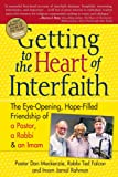 Getting To The Heart Of Interfaith  : The Eye-Opening, Hope-Filled Friendship of a Pastor, a Rabbi and a Sheikh