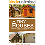 Tiny Houses: Tiny House Example Plans For The Perfect Tiny House Design (Tiny House Living, Tiny Houses, Tiny Homes, Small Houses, Small Homes) (English Edition)