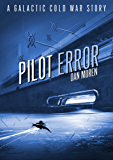 Pilot Error: A Galactic Cold War Story