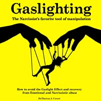 Gaslighting: The Narcissist's Favorite Tool of Manipulation: How to Avoid the Gaslight Effect and Healing from Emotional…