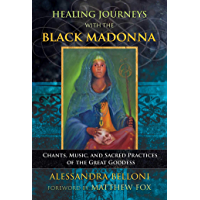Healing Journeys with the Black Madonna: Chants, Music, and Sacred Practices of the Great Goddess book cover