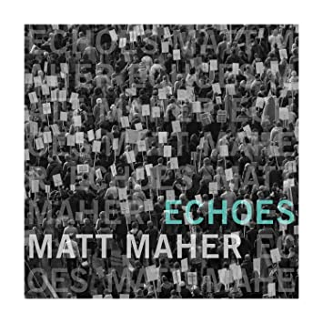 Image result for matt maher echoes