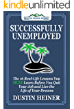 Successfully Unemployed: 16 Real Life Lessons You Must Learn Before You Quit Your Job and Live the Life of Your Dreams