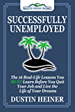Successfully Unemployed: 16 Real Life Lessons You Must Learn Before You Quit Your Job and Live the Life of Your Dreams (FREE Workbook Included)