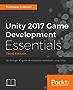 Unity 2017 Game Development Essentials - Third Edition