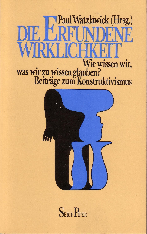 Die erfundene Wirklichkeit. Wie wissen wir, was wir zu wissen glauben. Beiträge zum Konstruktivismus Broschiert – 1. Januar 1986 Paul Watzlawick Piper 3492103731