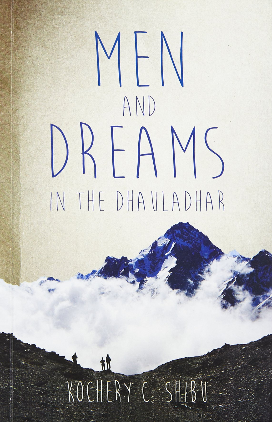 Image result for Men and Dreams: In the Dhauladhar Paperback – 3 Aug 2015 by Kochery C. Shibu