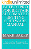 Betbotpro for Betfair Automated Betting Software Manual: Automate Your Strategies and Systems on Betfair's Sports Exchange (English Edition)
