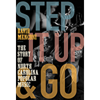 Step It Up and Go: The Story of North Carolina Popular Music, from Blind Boy Fuller and Doc Watson to Nina Simone and… book cover