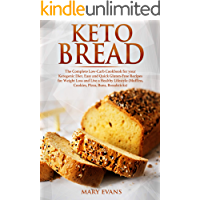 Keto Bread: The Complete Low-Carb Cookbook for your Ketogenic Diet. Easy and Quick Gluten-Free Recipes for Weight Loss and Live a Healthy Lifestyle (Muffins, Cookies, Pizza, Buns, Breadsticks)