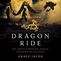 Dragon Ride: True Stories of Adventure, Miracles, and Evangelism from China