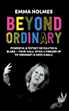 Beyond Ordinary: Powerful & Potent or Diluted & Bland – Your Call! Stick 2 Fingers Up to Ordinary & Have a Ball!