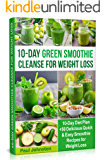 10-Day Green Smoothie Cleanse for Weight Loss: 10-Day Diet Plan +50 Delicious Quick & Easy Smoothie Recipes for Weight…