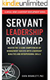 Servant Leadership Roadmap: Master the 12 Core Competencies of Management Success with Leadership Qualities and Interpersonal Skills (Clinical Minds Leadership Development Series)