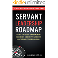 Servant Leadership Roadmap: Master the 12 Core Competencies of Management Success with Leadership Qualities and Interpersonal Skills (Clinical Minds Leadership ... (Clinical Mind Leadership Development)