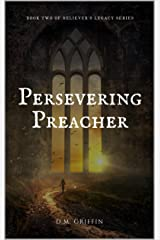 Persevering Preacher (Believer's Legacy Book 2) Kindle Edition