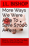 More Ways We Were Able To Save $7000 A Year: Book 2 - How To Get The Best Price On Everything Else (Money Saving Ideas)